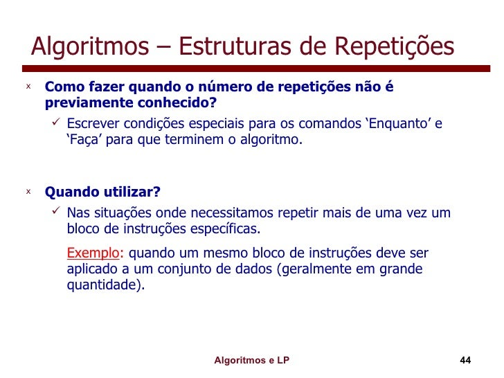 Algoritmos – Estruturas de Repetições <ul><li>Como fazer quando o número de repetições não é previamente conhecido? </li><...