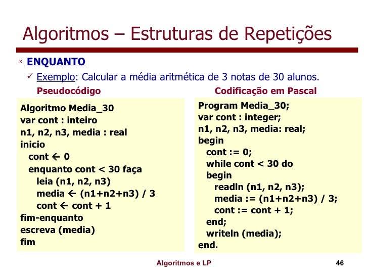 Algoritmos – Estruturas de Repetições <ul><li>ENQUANTO </li></ul><ul><ul><li>Exemplo : Calcular a média aritmética de 3 no...