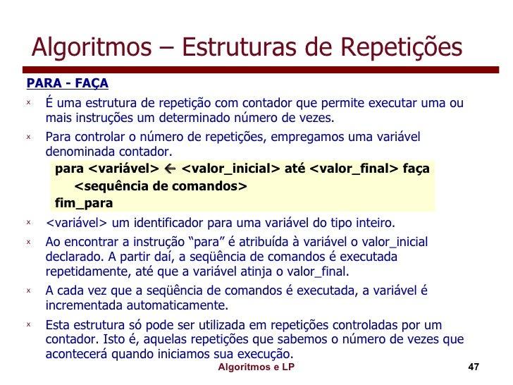 Algoritmos – Estruturas de Repetições <ul><li>PARA - FAÇA </li></ul><ul><li>É uma estrutura de repetição com contador que ...