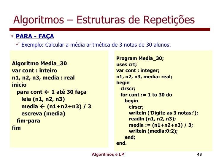 Algoritmos – Estruturas de Repetições <ul><li>PARA - FAÇA </li></ul><ul><ul><li>Exemplo : Calcular a média aritmética de 3...