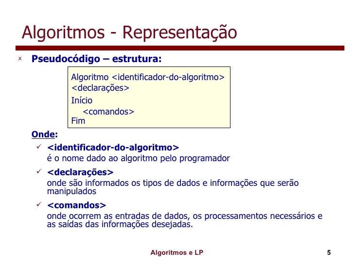Algoritmos - Representação <ul><li>Pseudocódigo – estrutura: </li></ul><ul><li>Onde : </li></ul><ul><ul><li><identificador...