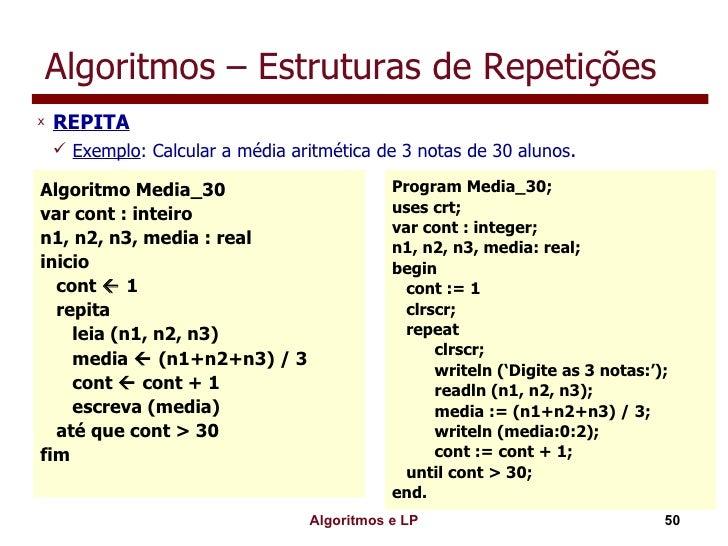 Algoritmos – Estruturas de Repetições <ul><li>REPITA </li></ul><ul><ul><li>Exemplo : Calcular a média aritmética de 3 nota...