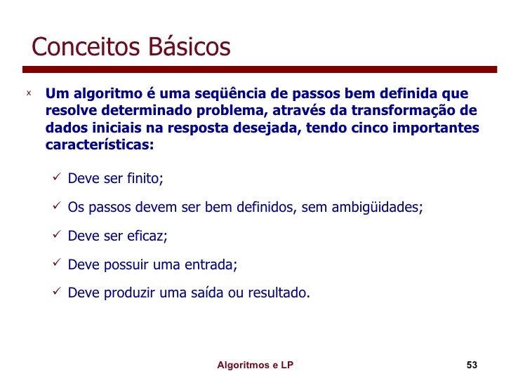 Conceitos Básicos <ul><li>Um algoritmo é uma seqüência de passos bem definida que resolve determinado problema, através da...