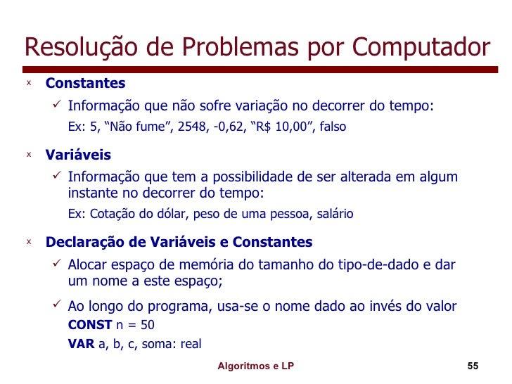 Resolução de Problemas por Computador <ul><li>Constantes </li></ul><ul><ul><li>Informação que não sofre variação no decorr...