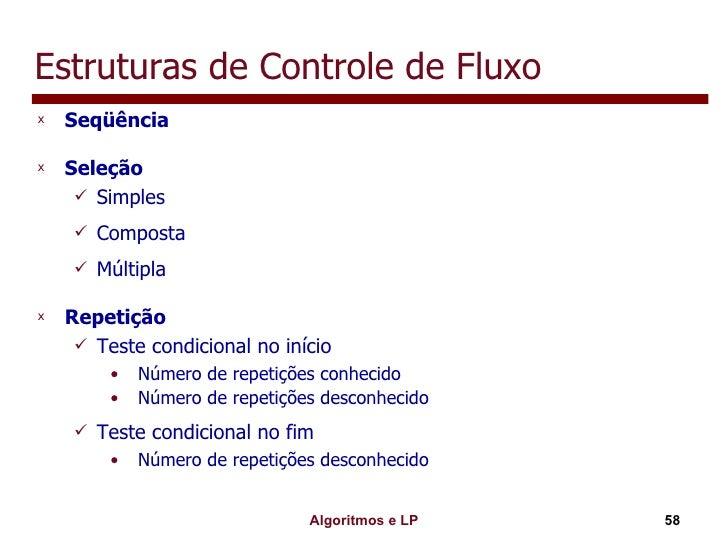 Estruturas de Controle de Fluxo <ul><li>Seqüência </li></ul><ul><li>Seleção </li></ul><ul><ul><li>Simples </li></ul></ul><...