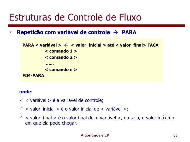 Estruturas de Controle de Fluxo <ul><li>Repetição com variável de controle     PARA </li></ul><ul><ul><li>onde : </li></u...