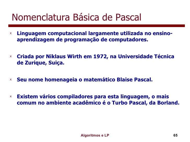 Nomenclatura Básica de Pascal <ul><li>Linguagem computacional largamente utilizada no ensino-aprendizagem de programação d...