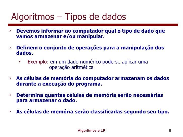 Algoritmos – Tipos de dados <ul><li>Devemos informar ao computador qual o tipo de dado que vamos armazenar e/ou manipular....