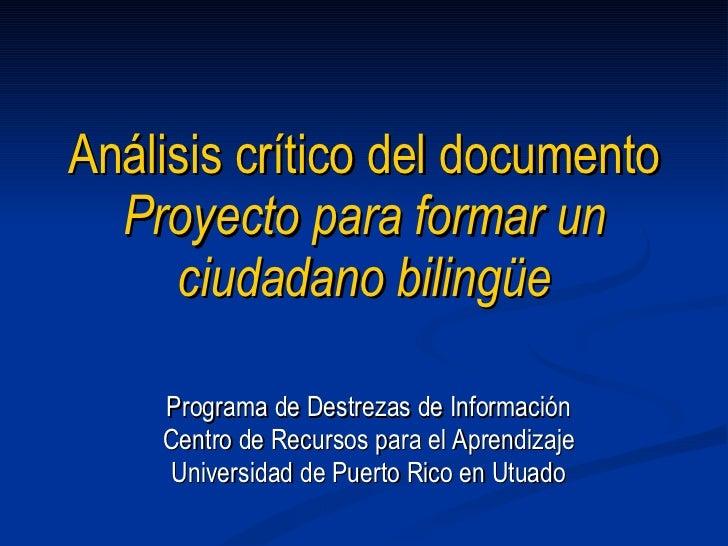 Análisis  cr í tico  del documento  Proyecto para formar un ciudadano bilingüe Programa de Destrezas de Información Centro...