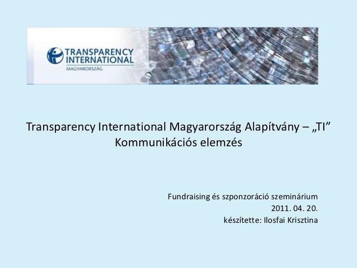 """Transparency International Magyarország Alapítvány – """"TI""""                Kommunikációs elemzés                          Fu..."""