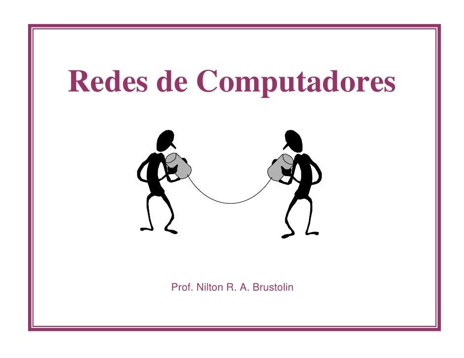 Redes de Computadores           Prof. Nilton R. A. Brustolin