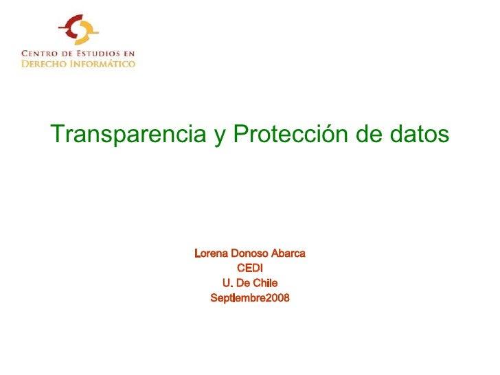 Transparencia y Protección de datos Lorena Donoso Abarca CEDI U. De Chile Septiembre2008