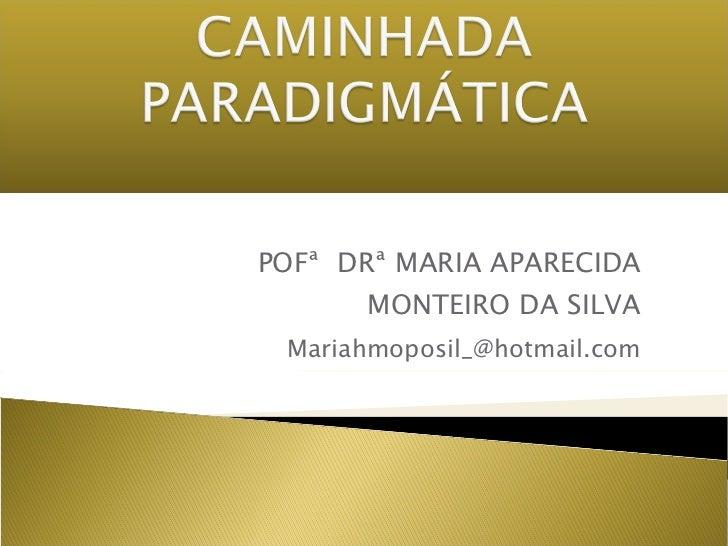 POF ª  DR ª MARIA APARECIDA MONTEIRO DA SILVA [email_address]