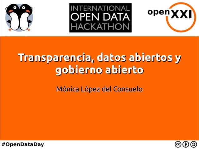 Transparencia, datos abiertos yTransparencia, datos abiertos y gobierno abiertogobierno abierto Mónica López del ConsueloM...