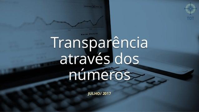 JULHO/ 2017 Transparência através dos números