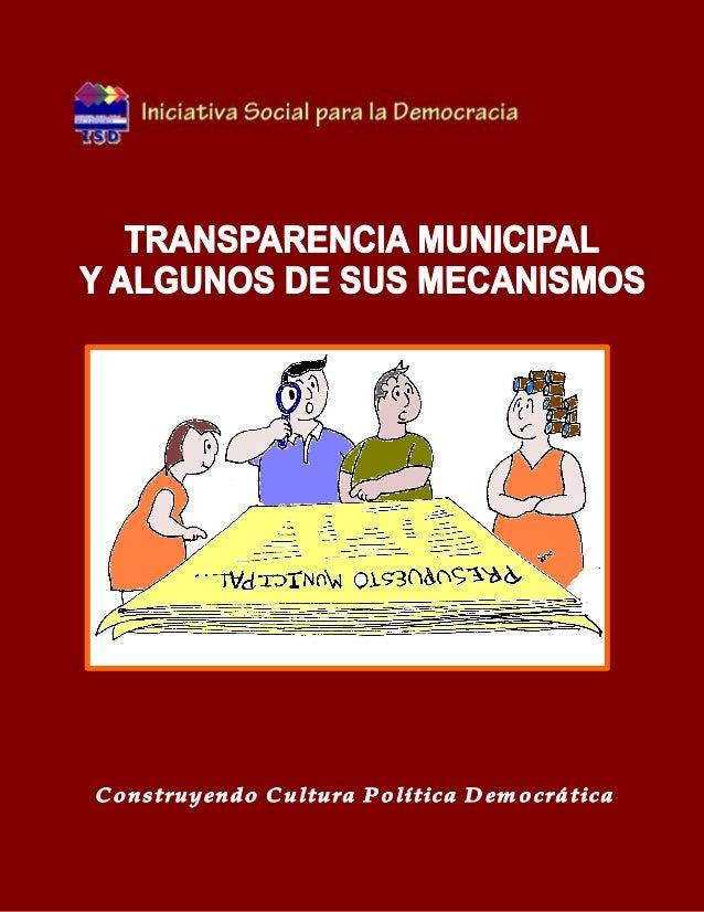 TRANSPARENCIA MUNICIPAL Y ALGUNOS DESUS MECANISMOSEditado por:Iniciativa Social para la DemocraciaRevisión:Ramón Villalta,...