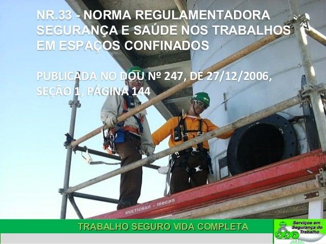 NR.33 - NORMA REGULAMENTADORA SEGURANÇA E SAÚDE NOS TRABALHOS EM ESPAÇOS CONFINADOS PUBLICADA NO DOU Nº 247, DE 27/12/2006...