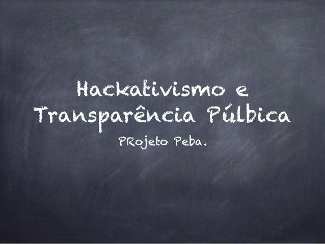 Hackativismo e Transparência Púlbica PRojeto Peba.