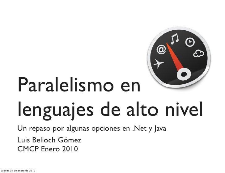 Paralelismo en             lenguajes de alto nivel             Un repaso por algunas opciones en .Net y Java             L...
