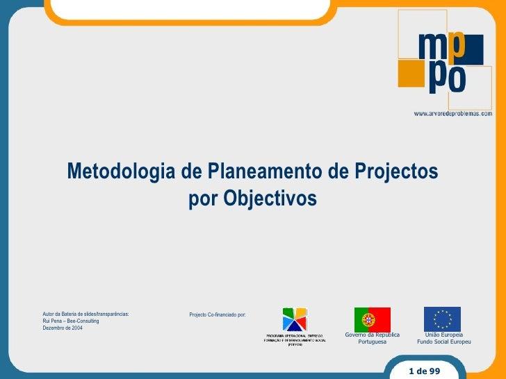 Metodologia de Planeamento de Projectos por Objectivos Autor da Bateria de slides/transparências: Rui Pena – Bee-Consultin...
