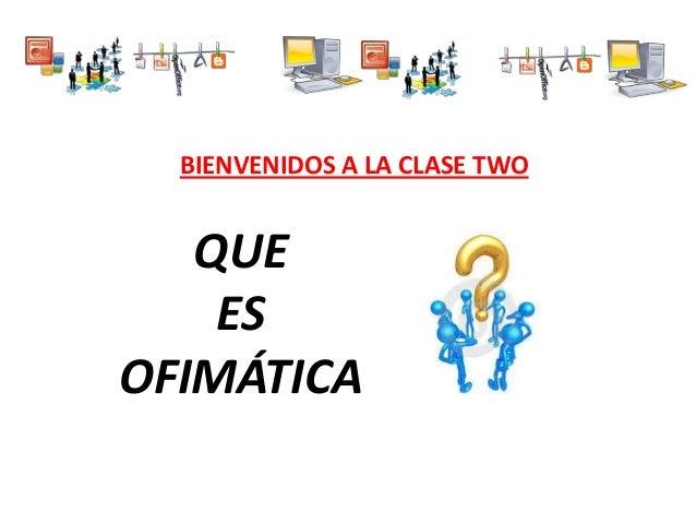 QUEESOFIMÁTICABIENVENIDOS A LA CLASE TWO