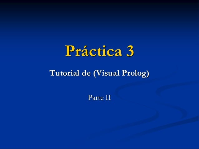 Práctica 3 Tutorial de (Visual Prolog) Parte II