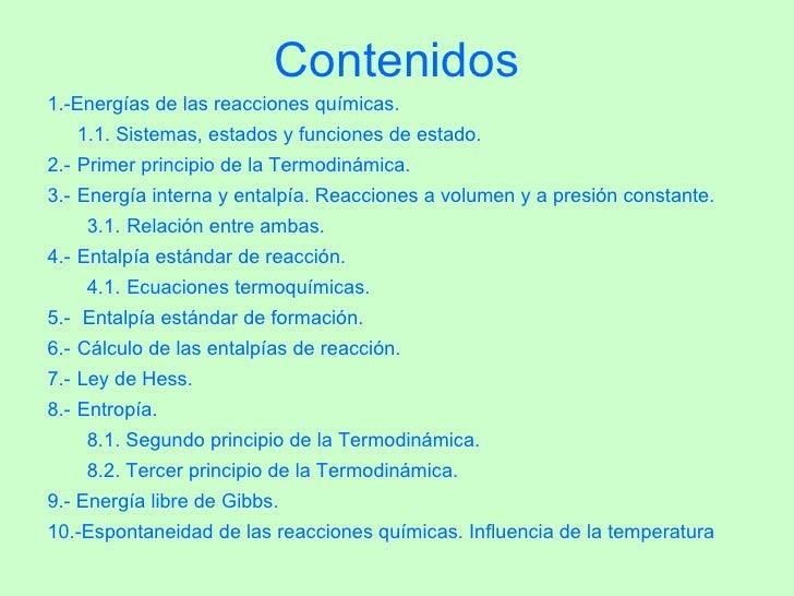 Contenidos <ul><li>1.-Energías de las reacciones químicas. </li></ul><ul><li>1.1.  Sistemas, estados y funciones de estado...