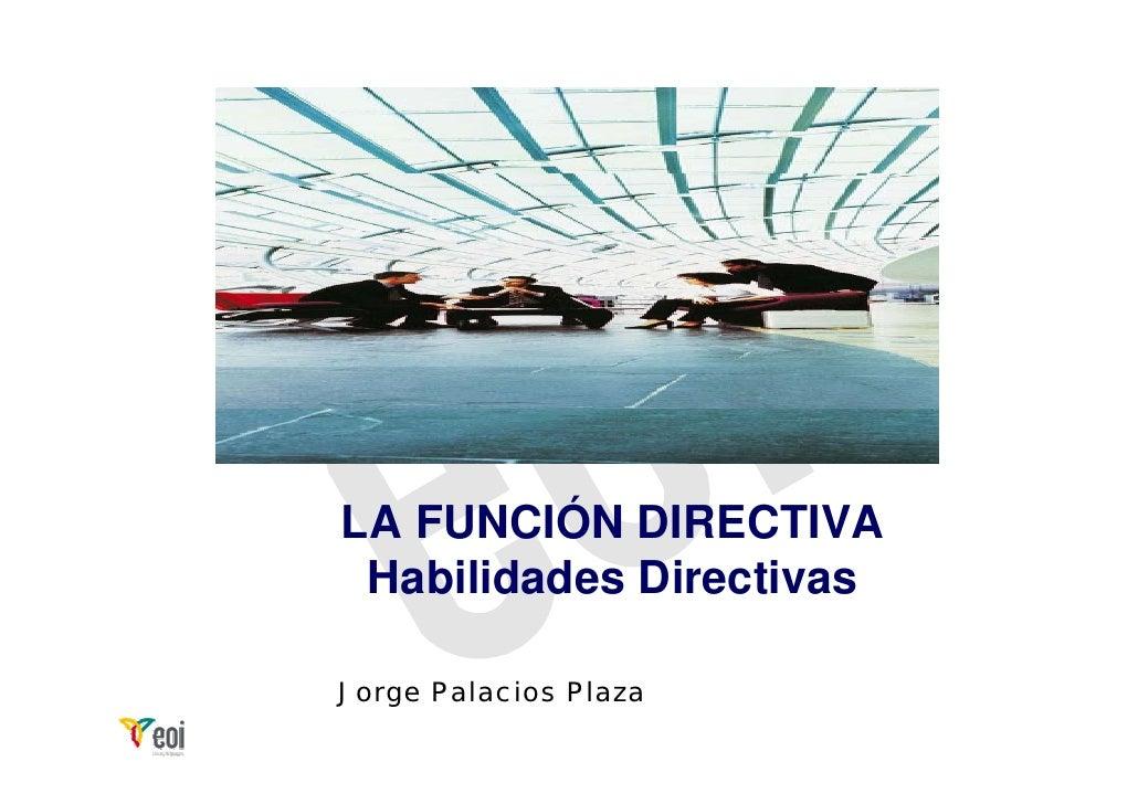 LA FUNCIÓN DIRECTIVA Habilidades DirectivasJorge Palacios Plaza