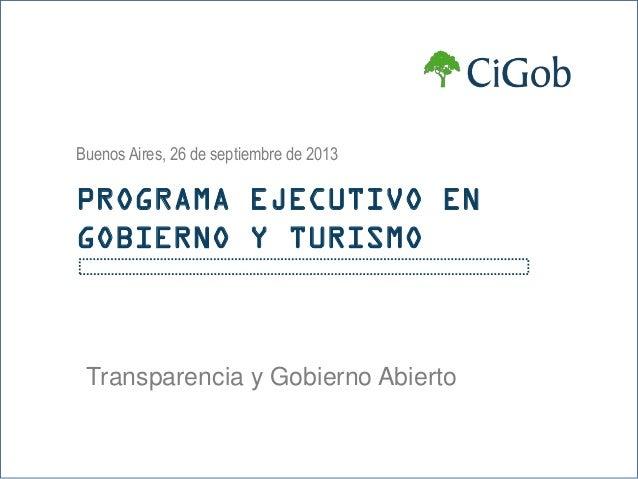 Transparencia y Gobierno Abierto Buenos Aires, 26 de septiembre de 2013 PROGRAMA EJECUTIVO EN GOBIERNO Y TURISMO