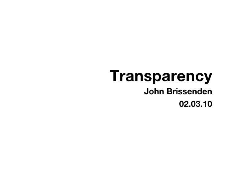 Transparency <ul><li>John Brissenden </li></ul><ul><li>02.03.10 </li></ul>