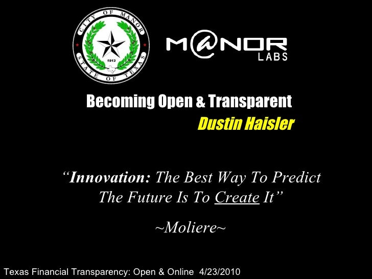 """Becoming Open & Transparent Dustin Haisler """" Innovation:  The Best Way To Predict The Future Is To  Create  It"""" ~Moliere~ ..."""