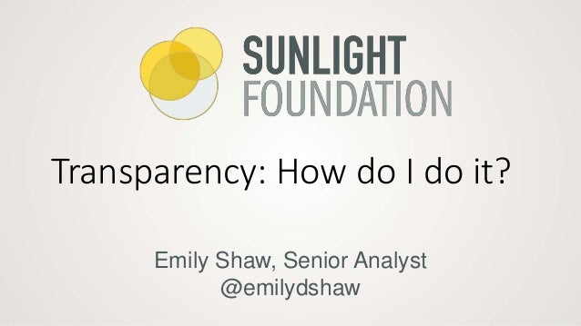 Emily Shaw, Senior Analyst @emilydshaw Transparency: How do I do it?
