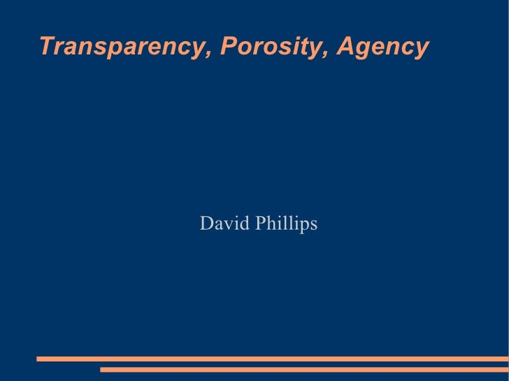 Transparency, Porosity, Agency David Phillips