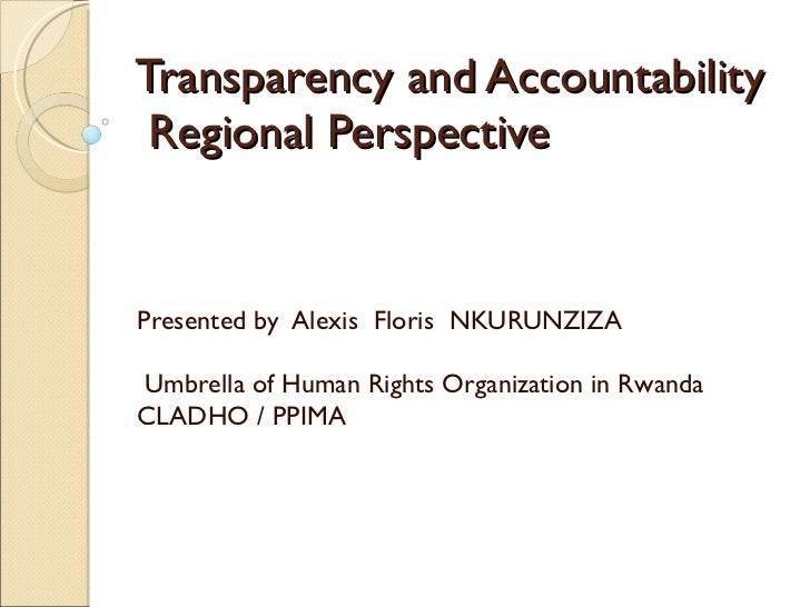 Transparency and Accountability  Regional Perspective  Presented by  Alexis  Floris  NKURUNZIZA  Umbrella of Human Rights ...