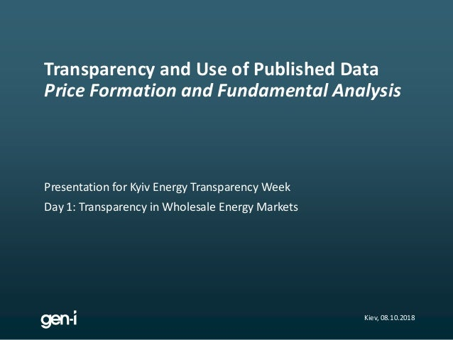 Presentation for Kyiv Energy Transparency Week Day 1: Transparency in Wholesale Energy Markets Transparency and Use of Pub...