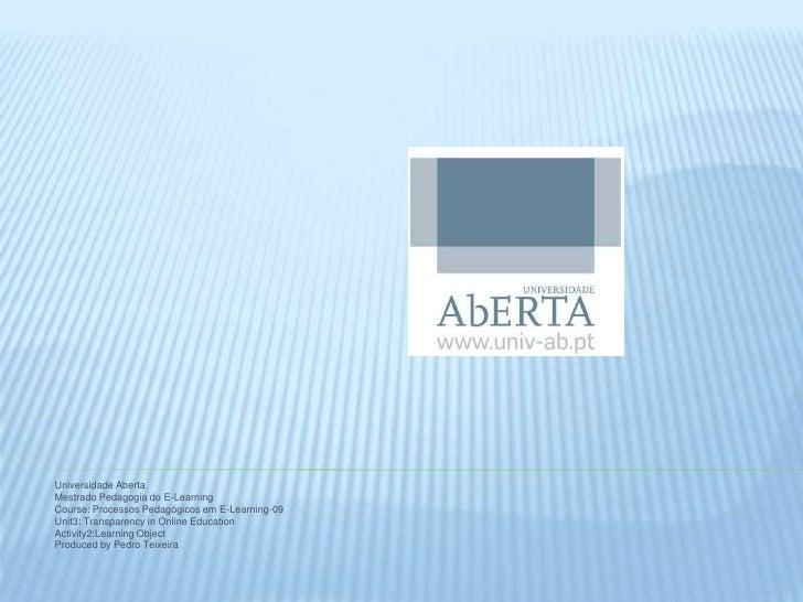 Universidade Aberta<br />Mestrado Pedagogia do E-Learning<br />Course: Processos Pedagógicos em E-Learning-09<br />Unit3: ...