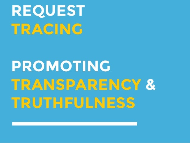 REQUEST TRACING PROMOTING TRANSPARENCY & TRUTHFULNESS