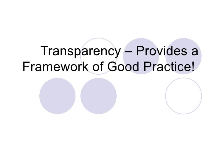 Transparency – Provides a Framework of Good Practice!
