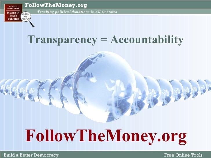 Transparency = Accountability FollowTheMoney.org