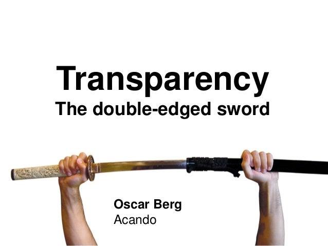 Transparency Transparency The double-edged sword Oscar Berg Acando
