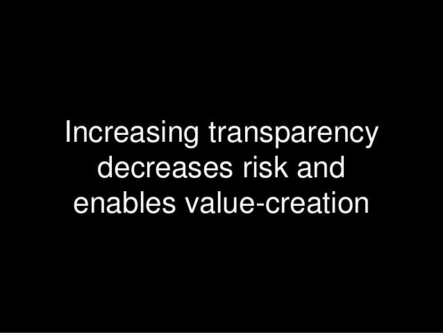 Increasing transparency decreases risk and enables value-creation