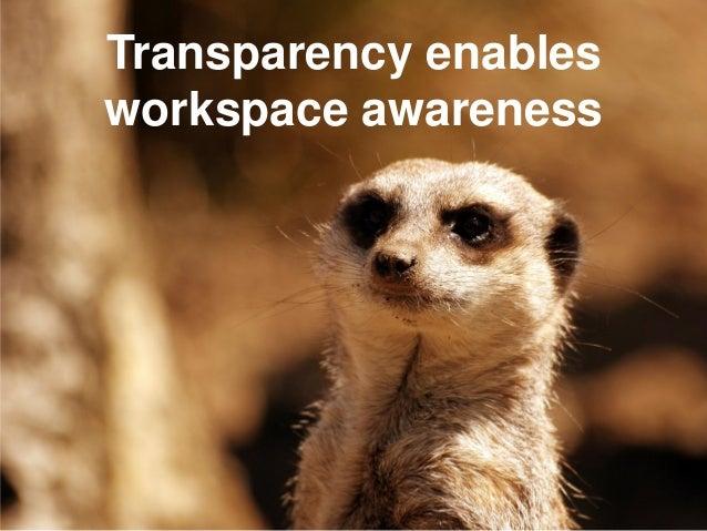 Transparency workspace awareness Transparency enables workspace awareness
