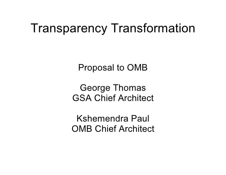 Transparency Transformation Proposal to OMB George Thomas GSA Chief Architect Kshemendra Paul OMB Chief Architect