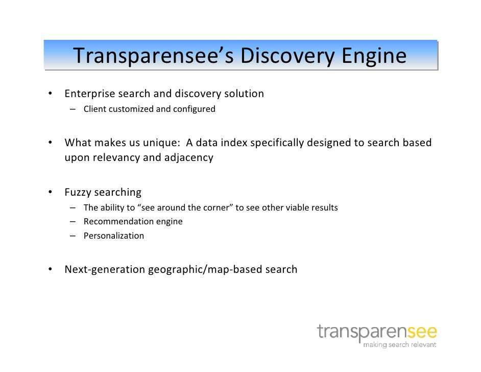 Transparensee's Discovery Engine•   Enterprise search and discovery solution     – Client customized and configured•   Wha...
