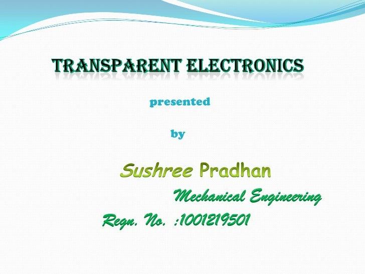 TRANSPARENT ELECTRONICS<br />presented<br />                                                   by<br />SushreePradhan<br /...