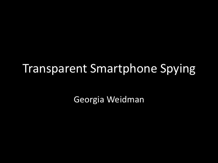 Transparent Smartphone Spying        Georgia Weidman
