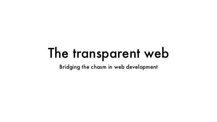 The transparent web Bridging the chasm in web development