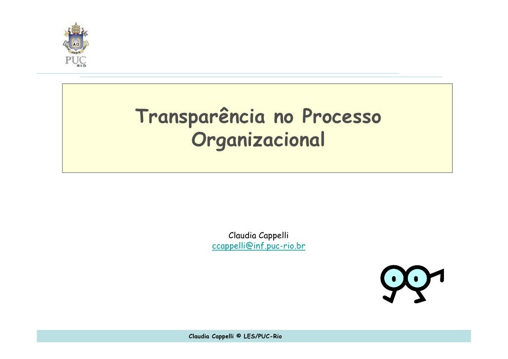 Claudia Cappelli ccappelli @inf.puc-rio.br Transparência no Processo Organizacional