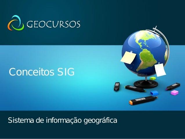 Conceitos SIG  Sistema de informação geográfica