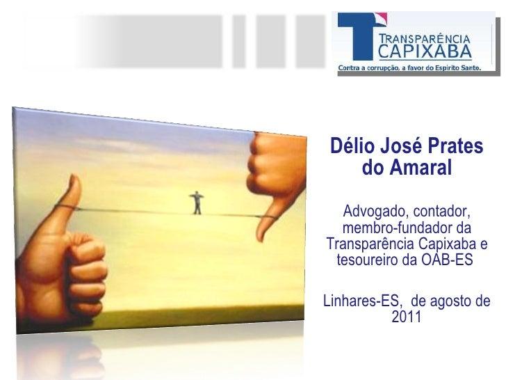 Délio José Prates do Amaral Advogado, contador, membro-fundador da Transparência Capixaba e tesoureiro da OAB-ES  Linhares...